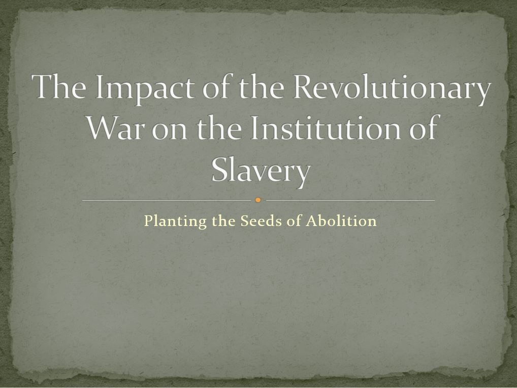 The Impact of the Revolutionary War on Slavery, Power Point Presentation With Speaker Notes Example