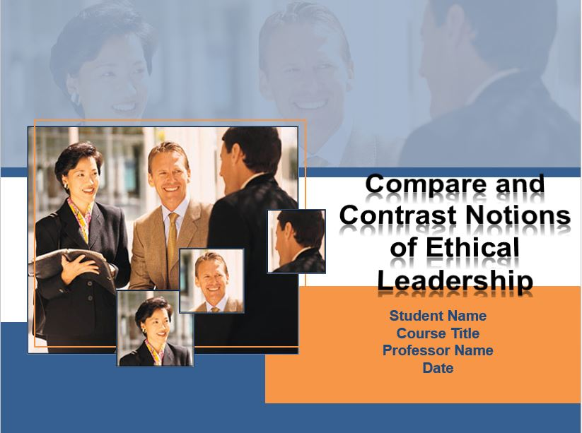 Compare and Contrast Notions of Ethical Leadership, Power Point Presentation Example